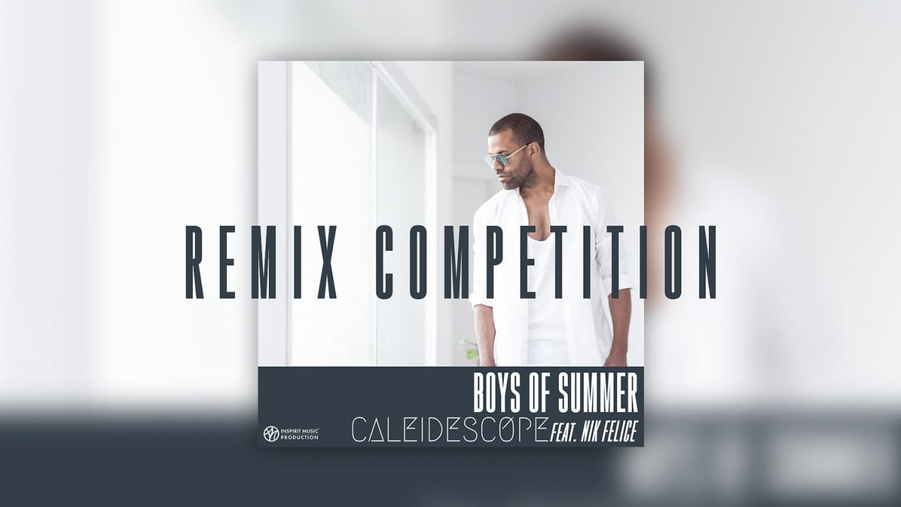 Caleidescope Feat. Nik Felice [Boys Of Summer] – Remix Competition