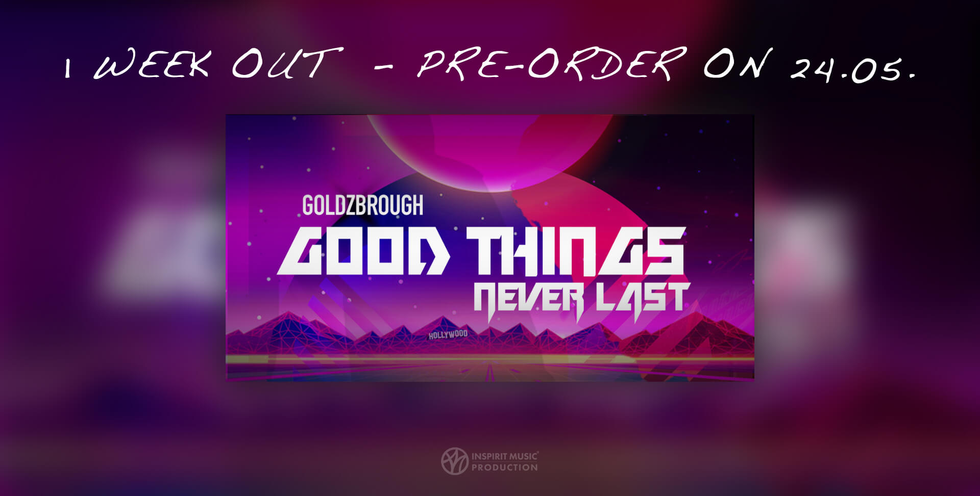 "GOLDZBROUGH – ""Good Things Never Last"" Only One Week Until Pre-Order"