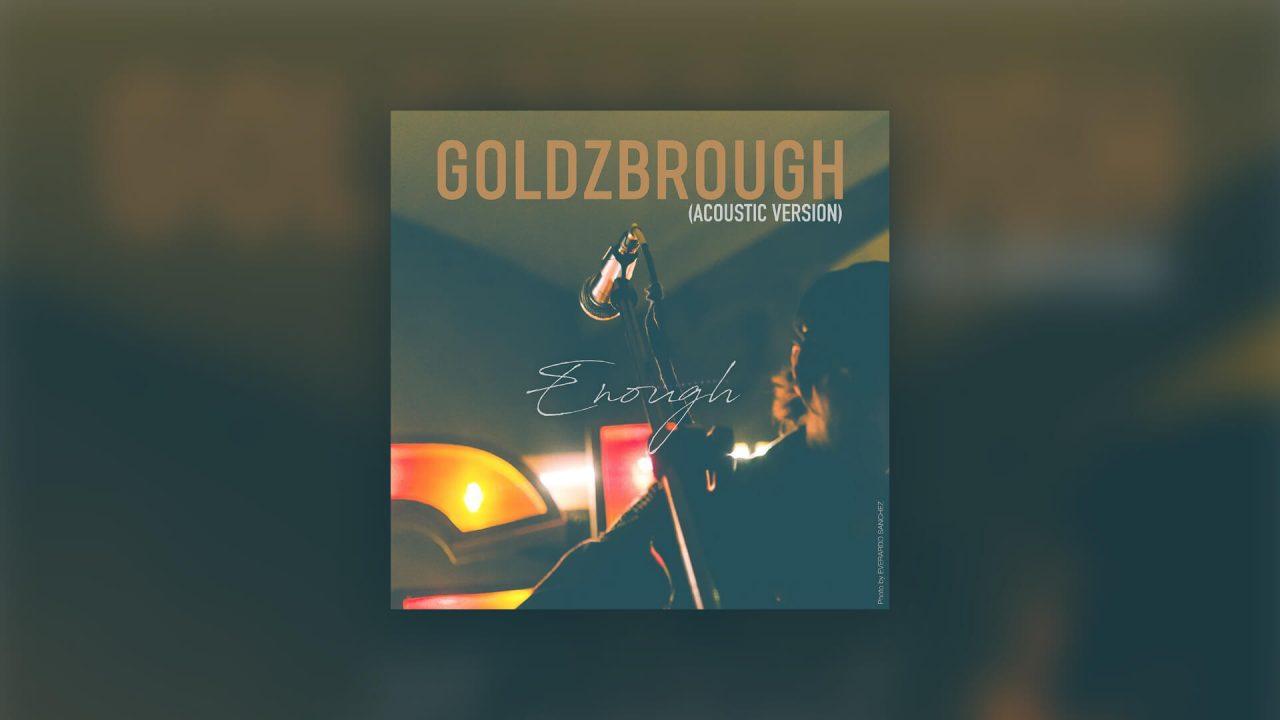 GOLDZBROUGH – Enough…the Acoustic Version