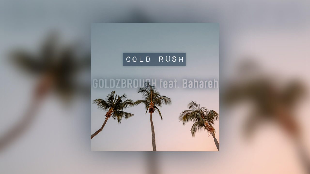 GOLDZBROUGH – Cold Rush Feat. Bahareh