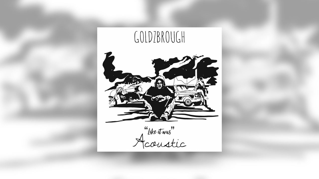 GOLDZBROUGH – Like It Was (Acoustic)