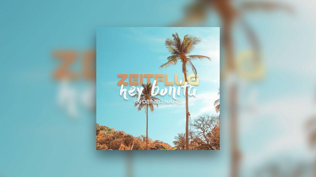 Zeitflug – Hey Bonita (In Deiner Nähe) – Der Perfekte Spätsommer Hit